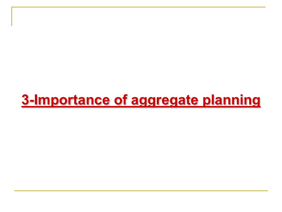 3-Importance of aggregate planning