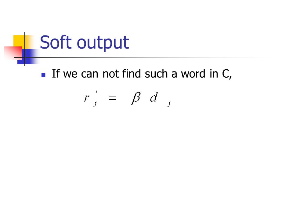 Soft output If we can not find such a word in C,