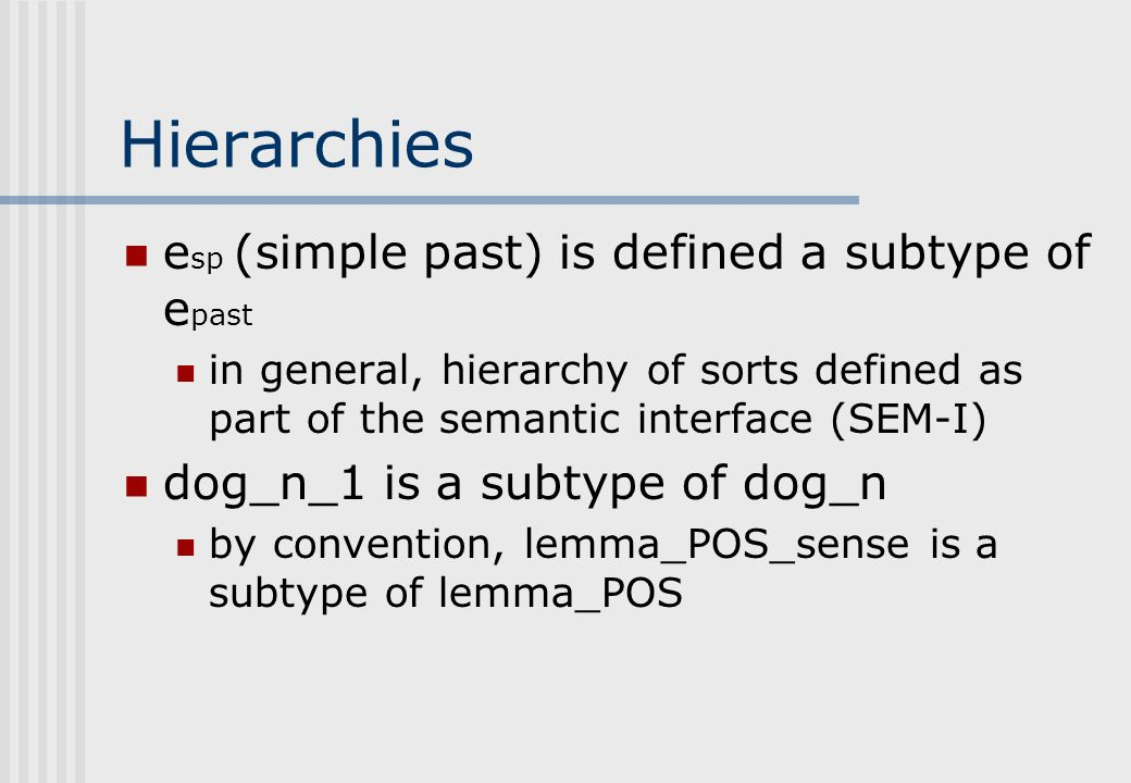 POS output as underspecification DEEP – lb1:_every_q(x1 sg ), RSTR(lb1,h9),BODY(lb1,h6), lb2:_cat_n(x2 sg ), lb5:_dog_n_1(x4 sg ), lb4:_some_q(x3 sg )
