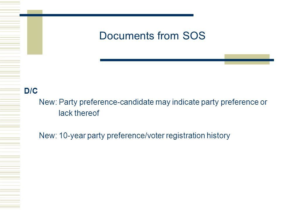 Documents from SOS D/C New: Party preference-candidate may indicate party preference or lack thereof New: 10-year party preference/voter registration history