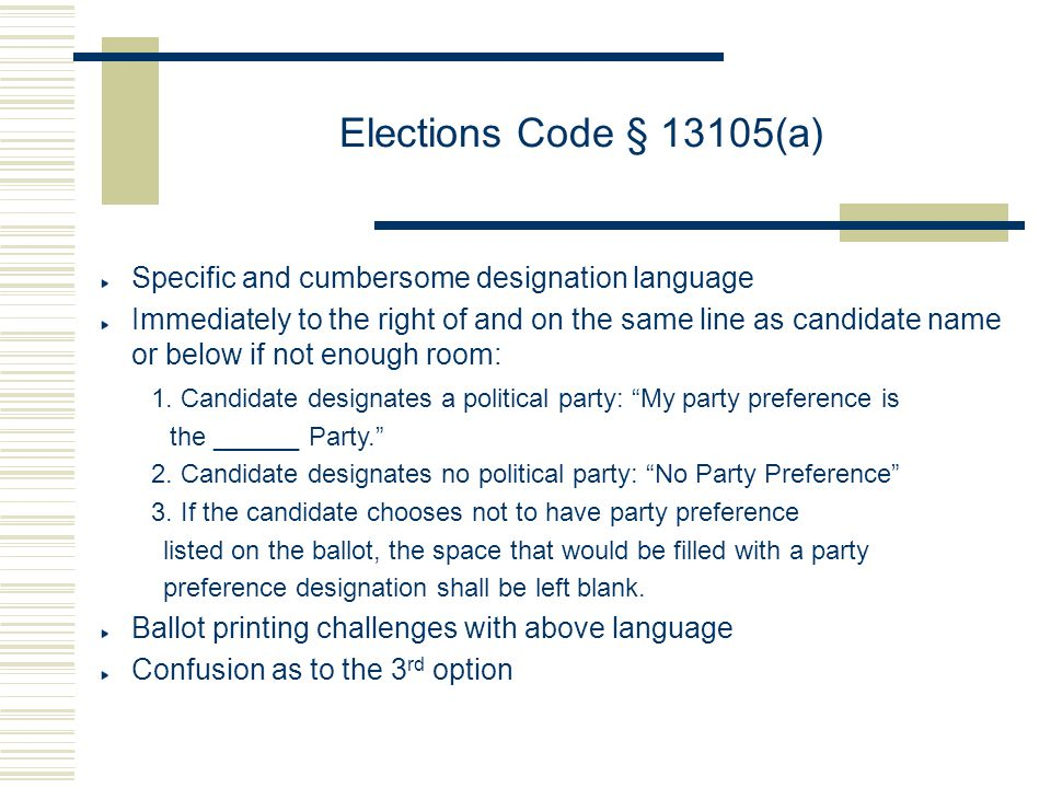 Elections Code § 13105(a) Specific and cumbersome designation language Immediately to the right of and on the same line as candidate name or below if not enough room: 1.