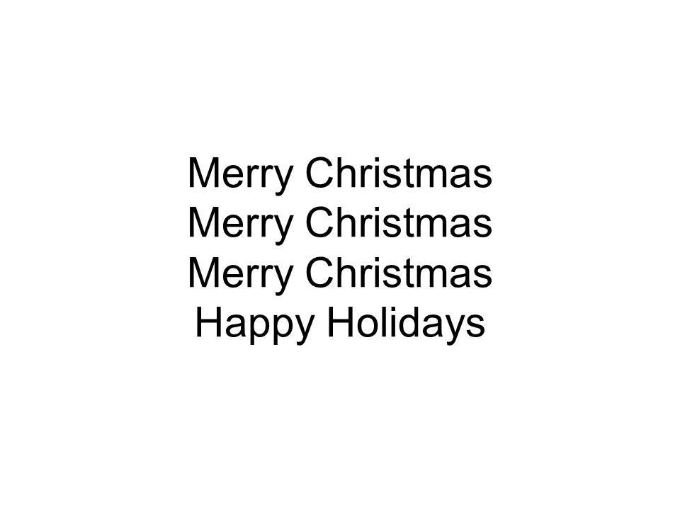 Merry Christmas Merry Christmas Merry Christmas Happy Holidays