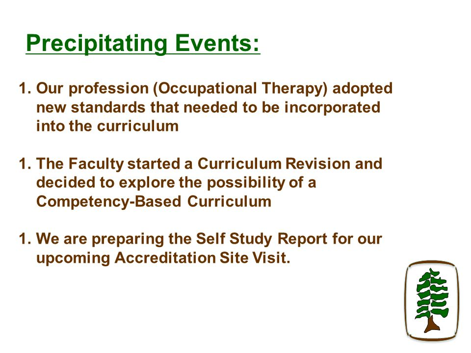 1.Our profession (Occupational Therapy) adopted new standards that needed to be incorporated into the curriculum 1.The Faculty started a Curriculum Revision and decided to explore the possibility of a Competency-Based Curriculum 1.We are preparing the Self Study Report for our upcoming Accreditation Site Visit.