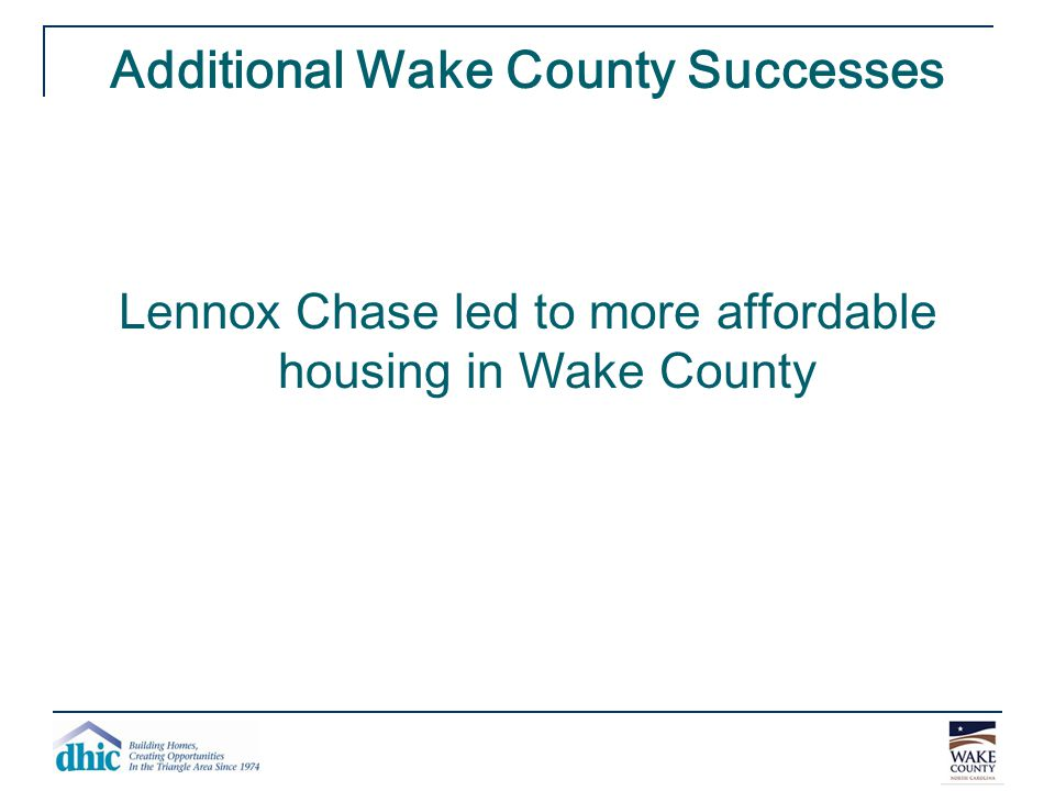 Additional Wake County Successes Lennox Chase led to more affordable housing in Wake County