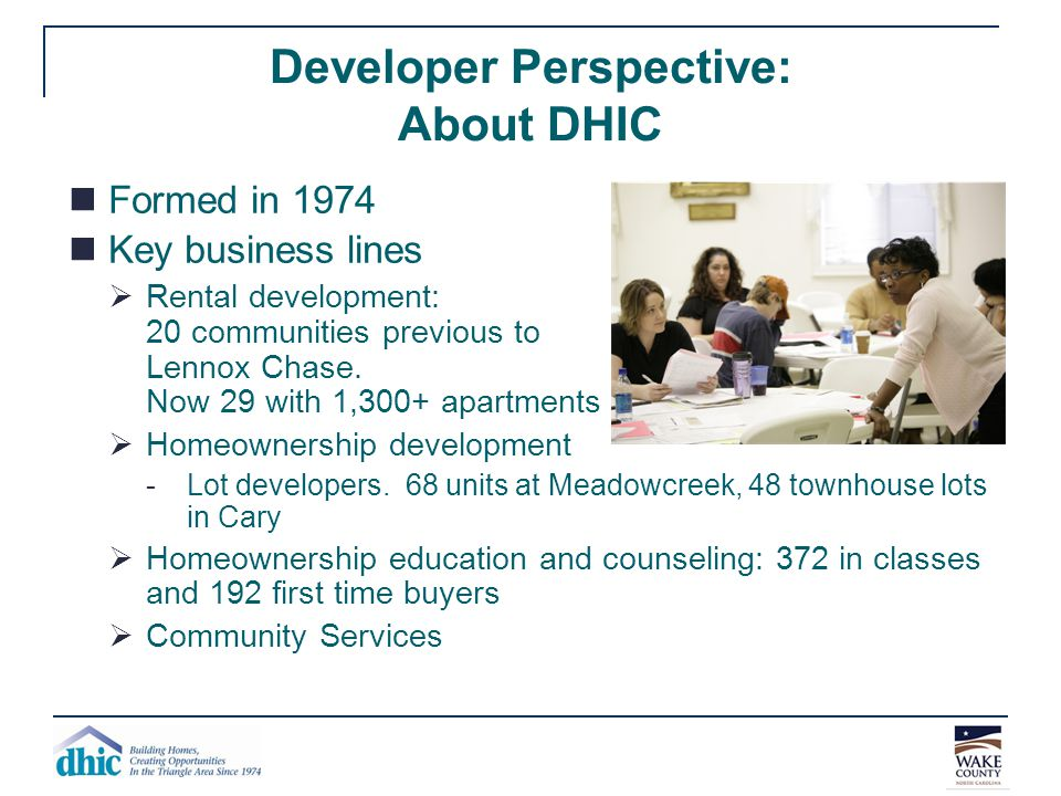 Developer Perspective: About DHIC Formed in 1974 Key business lines  Rental development: 20 communities previous to Lennox Chase. Now 29 with 1,300+