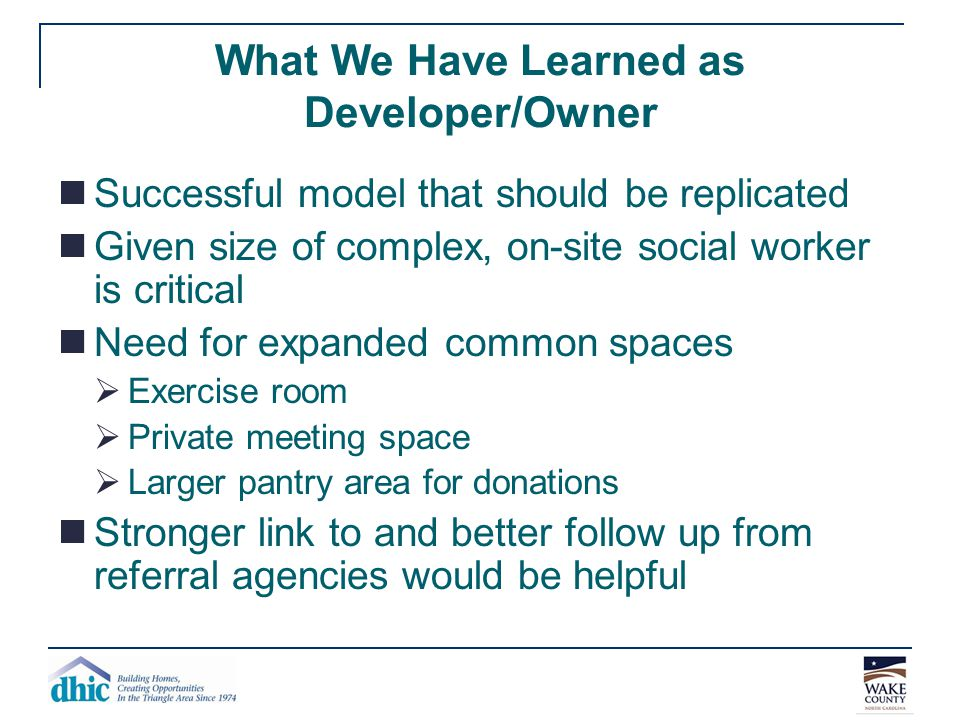 What We Have Learned as Developer/Owner Successful model that should be replicated Given size of complex, on-site social worker is critical Need for e