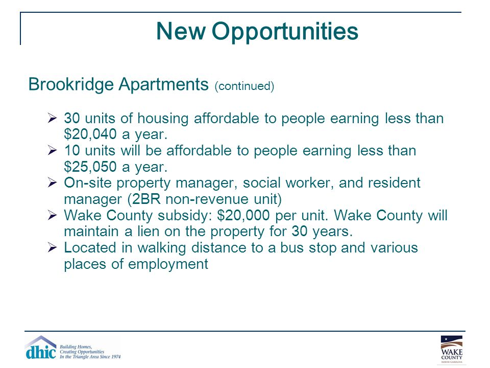 New Opportunities Brookridge Apartments (continued)  30 units of housing affordable to people earning less than $20,040 a year.  10 units will be af