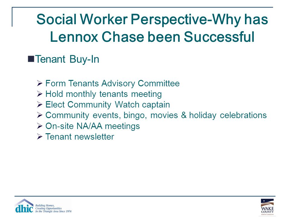 Social Worker Perspective-Why has Lennox Chase been Successful Tenant Buy-In  Form Tenants Advisory Committee  Hold monthly tenants meeting  Elect