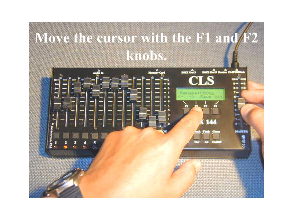 Move the cursor with the F1 and F2 knobs.