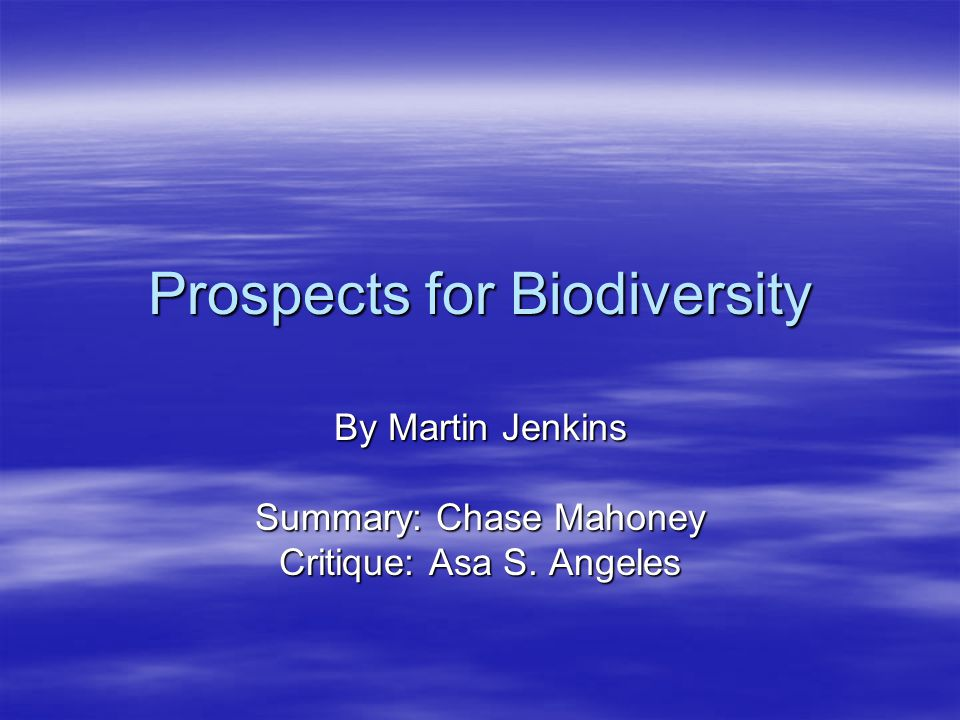 Prospects for Biodiversity By Martin Jenkins Summary: Chase Mahoney Critique: Asa S. Angeles