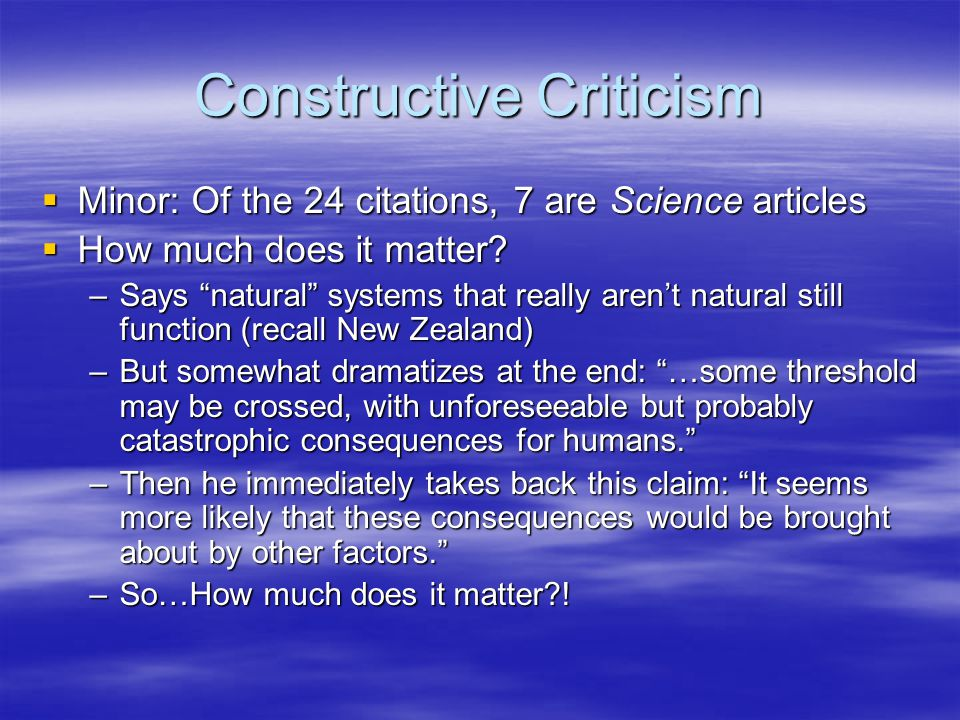 "Constructive Criticism  Minor: Of the 24 citations, 7 are Science articles  How much does it matter? –Says ""natural"" systems that really aren't natu"