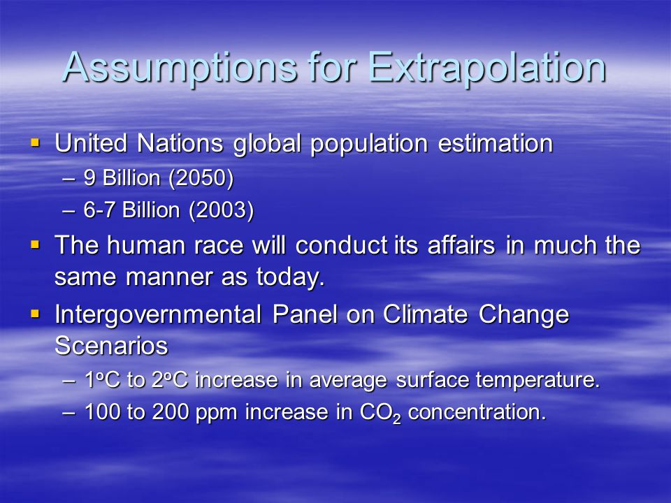 Conclusion  Jenkins scenario assumptions –Climate –Population –Similar method of conduct  Human actions have direct influences on surrounding ecosystems.