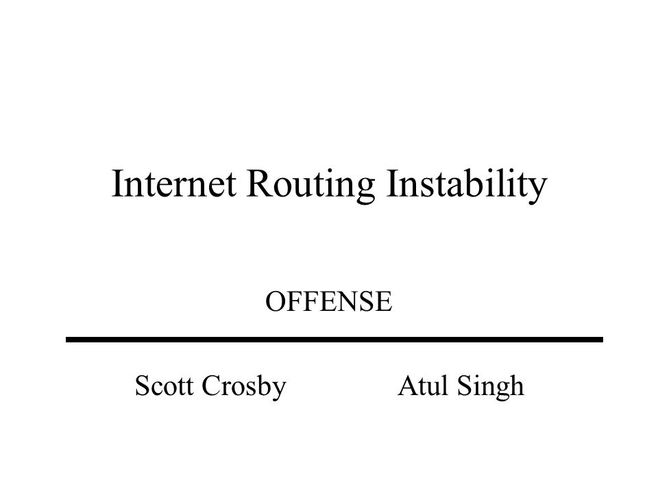 Internet Routing Instability OFFENSE Scott Crosby Atul Singh