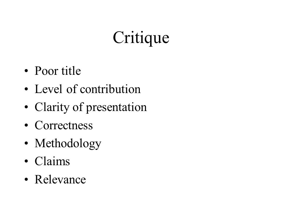 Critique Poor title Level of contribution Clarity of presentation Correctness Methodology Claims Relevance
