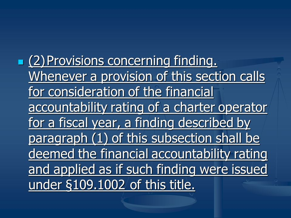 (2)Provisions concerning finding. Whenever a provision of this section calls for consideration of the financial accountability rating of a charter ope