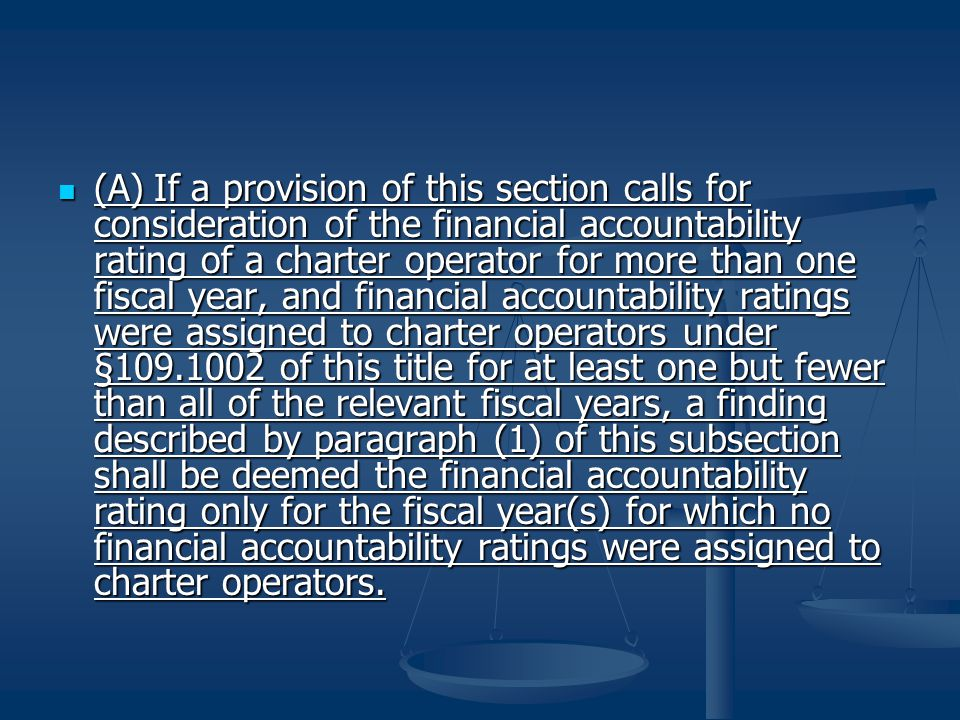(A)If a provision of this section calls for consideration of the financial accountability rating of a charter operator for more than one fiscal year, and financial accountability ratings were assigned to charter operators under §109.1002 of this title for at least one but fewer than all of the relevant fiscal years, a finding described by paragraph (1) of this subsection shall be deemed the financial accountability rating only for the fiscal year(s) for which no financial accountability ratings were assigned to charter operators.