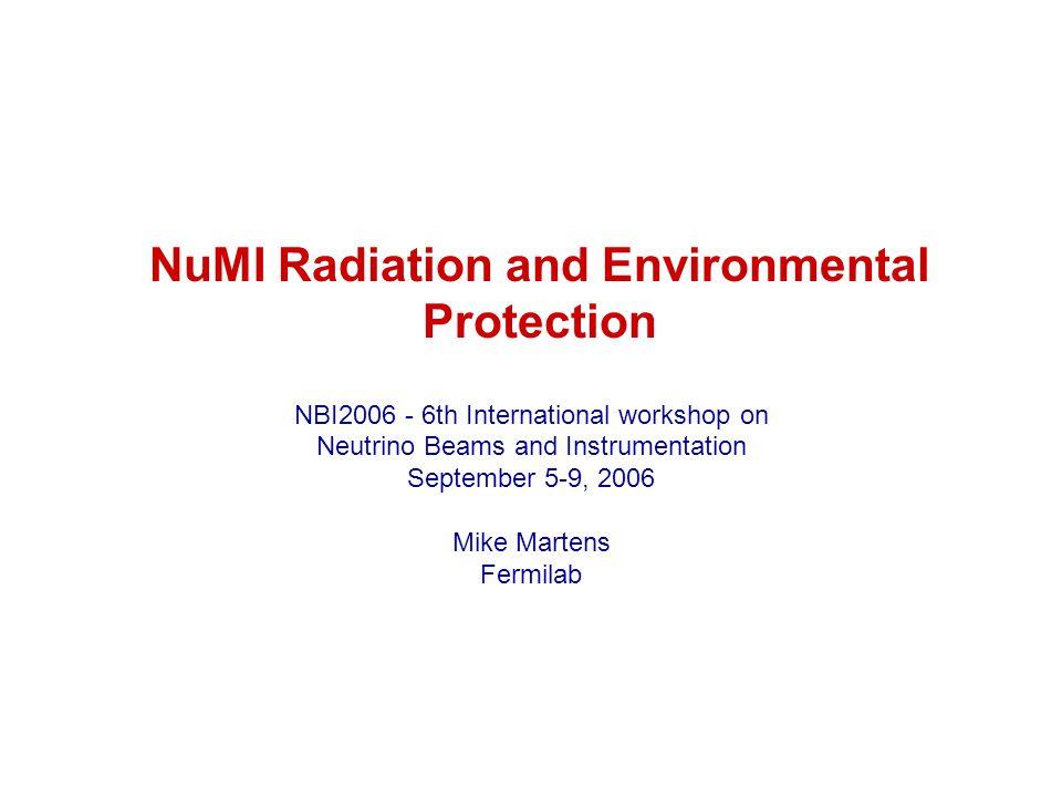 NuMI Radiation and Environmental Protection NBI2006 - 6th International workshop on Neutrino Beams and Instrumentation September 5-9, 2006 Mike Marten