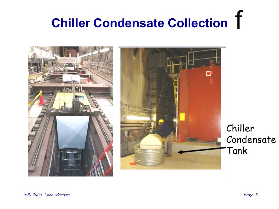 Page 8 NBI 2006 Mike Martens f Chiller Condensate Collection Chiller Condensate Tank