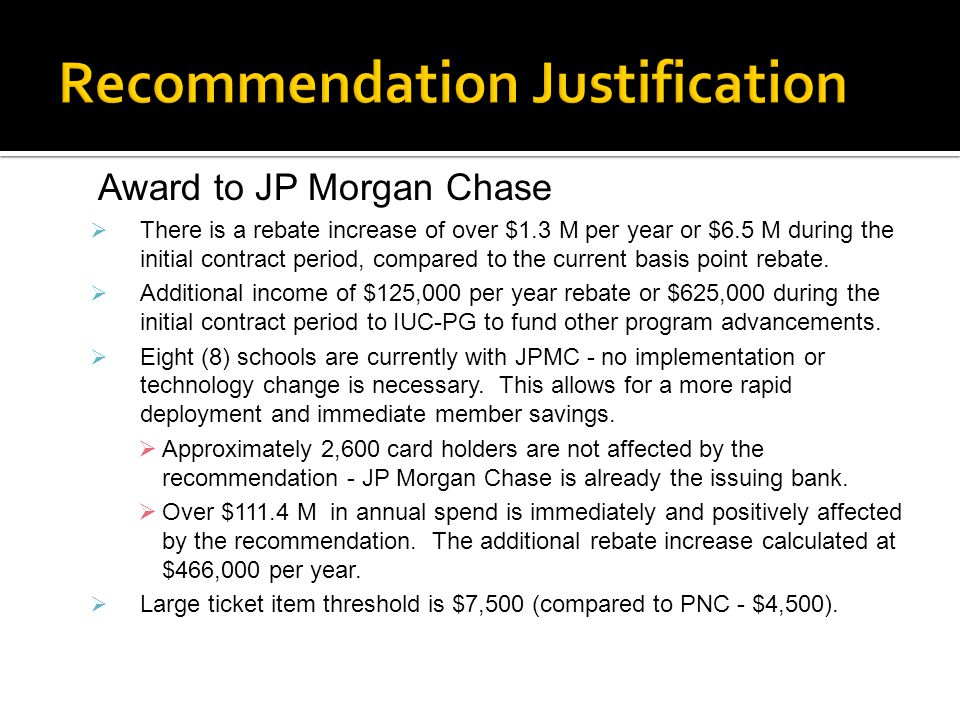 Recommendation Justification Award to JP Morgan Chase  Ten (10) schools are currently under contract with other providers and will require some level of change to realize increased savings.