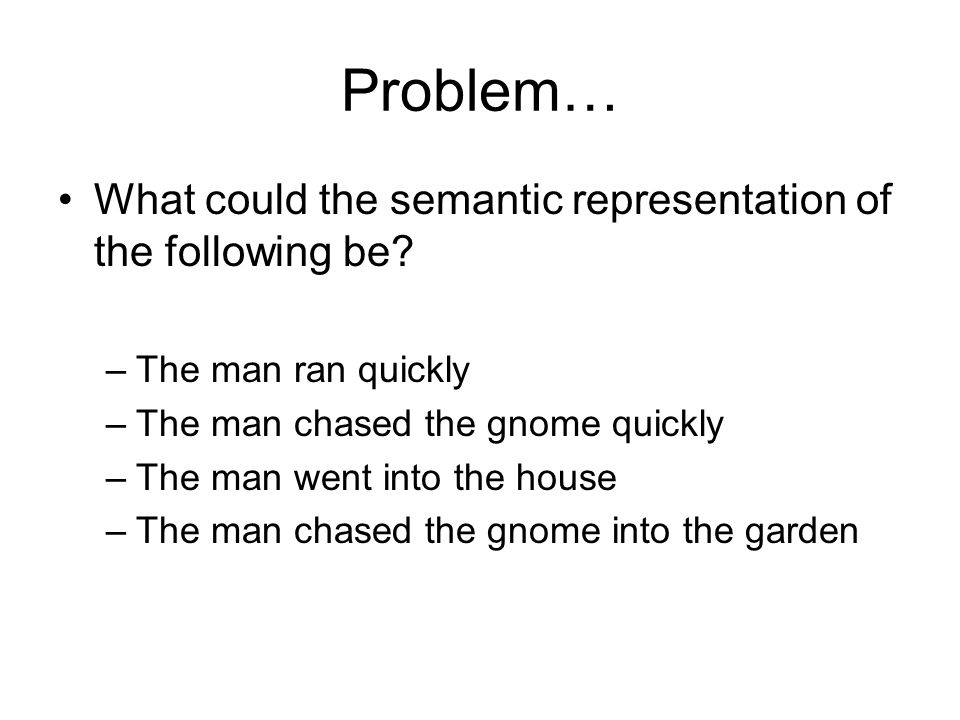 Problem… What could the semantic representation of the following be.