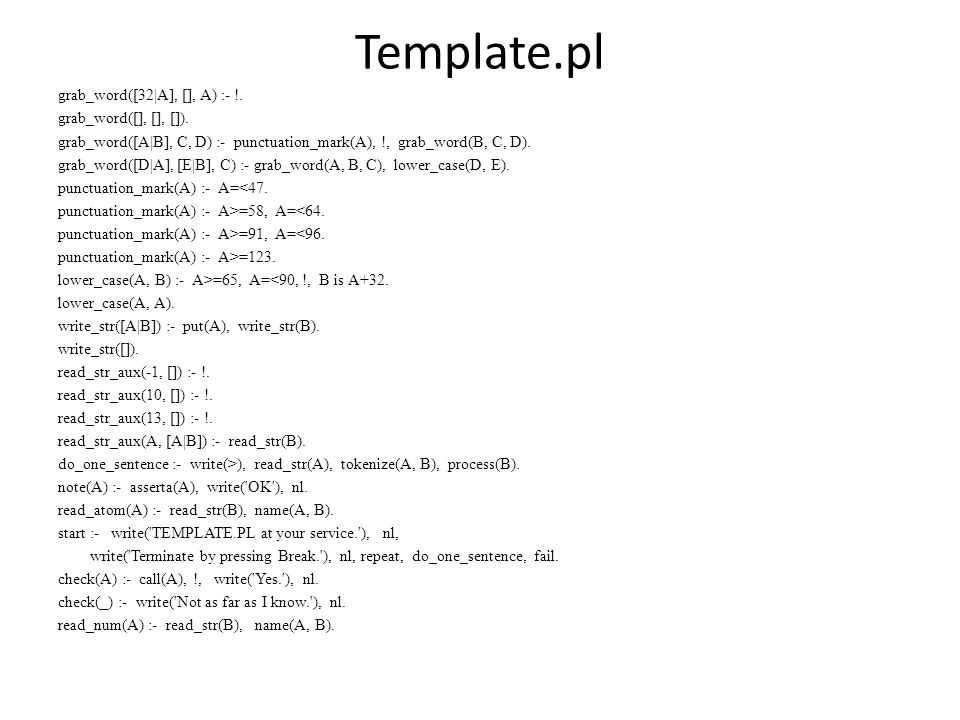 Template.pl grab_word([32|A], [], A) :- !. grab_word([], [], []).