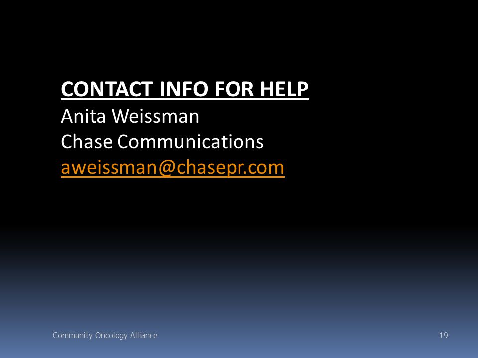 Community Oncology Alliance19 CONTACT INFO FOR HELP Anita Weissman Chase Communications aweissman@chasepr.com
