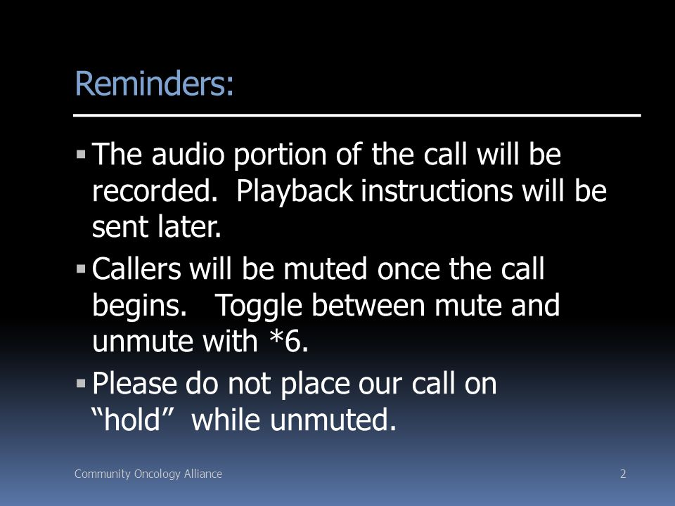 Community Oncology Alliance2 Reminders:  The audio portion of the call will be recorded.
