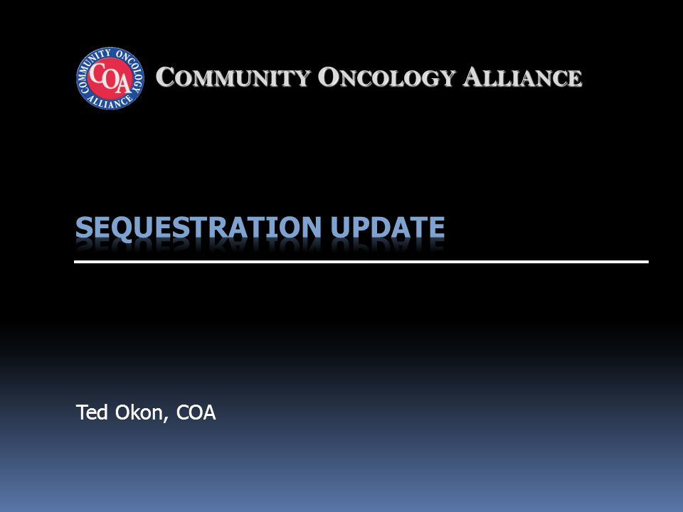 Community Oncology Alliance4 Fight Sequestration SEQUESTRATION CANCER CARE CUT RESOURCE CENTER http://www.communityoncology.org/site/sequestration- resource-center.htm