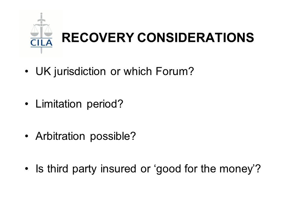 RECOVERY CONSIDERATIONS UK jurisdiction or which Forum.