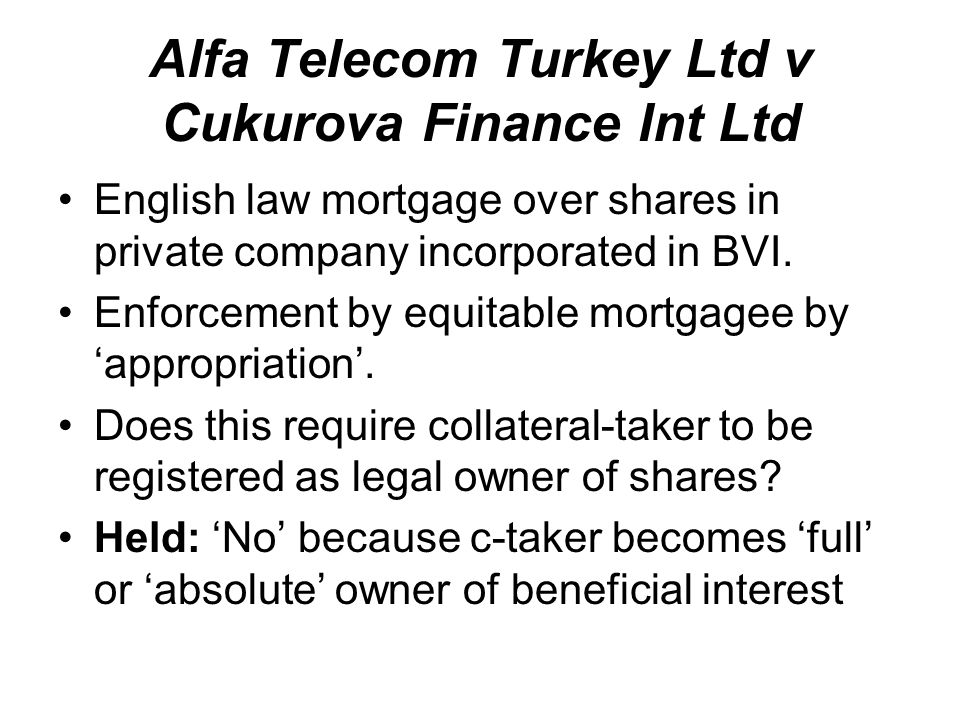 Alfa Telecom Turkey Ltd v Cukurova Finance Int Ltd English law mortgage over shares in private company incorporated in BVI.