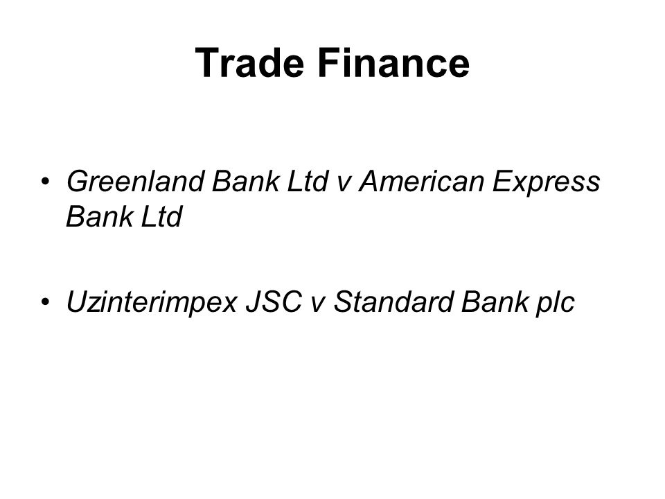 Trade Finance Greenland Bank Ltd v American Express Bank Ltd Uzinterimpex JSC v Standard Bank plc