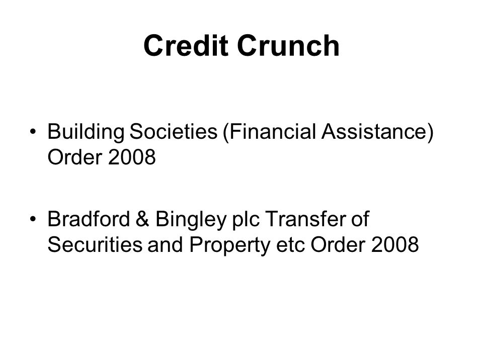 Credit Crunch Building Societies (Financial Assistance) Order 2008 Bradford & Bingley plc Transfer of Securities and Property etc Order 2008