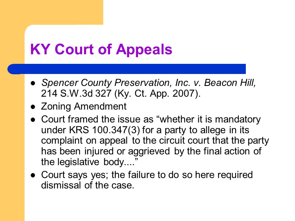 KY Court of Appeals Spencer County Preservation, Inc. v. Beacon Hill, 214 S.W.3d 327 (Ky. Ct. App. 2007). Zoning Amendment Court framed the issue as ""