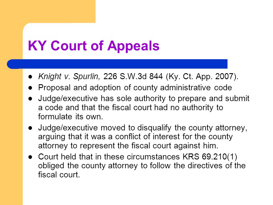 KY Court of Appeals Knight v. Spurlin, 226 S.W.3d 844 (Ky. Ct. App. 2007). Proposal and adoption of county administrative code Judge/executive has sol
