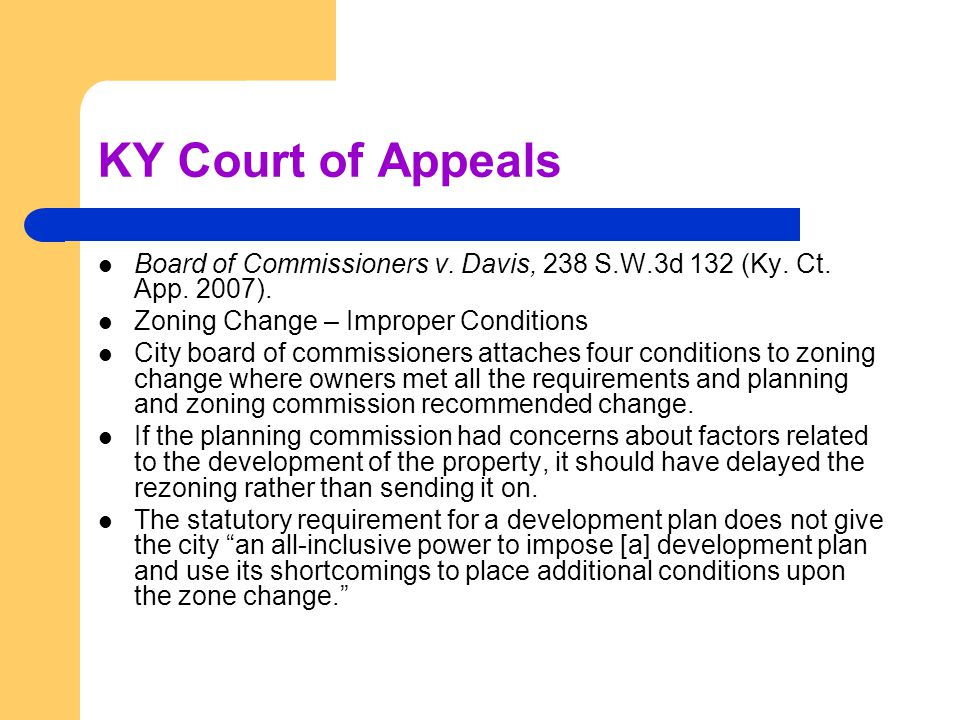 KY Court of Appeals Board of Commissioners v. Davis, 238 S.W.3d 132 (Ky. Ct. App. 2007). Zoning Change – Improper Conditions City board of commissione