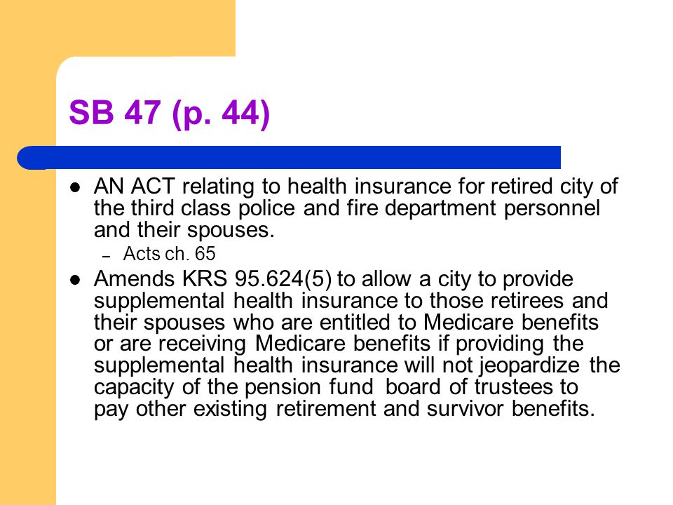 SB 47 (p. 44) AN ACT relating to health insurance for retired city of the third class police and fire department personnel and their spouses. – Acts c