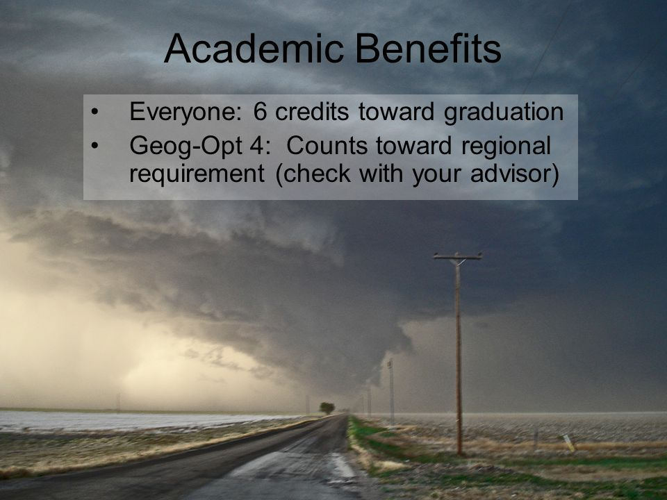 Academic Benefits Everyone: 6 credits toward graduation Geog-Opt 4: Counts toward regional requirement (check with your advisor)