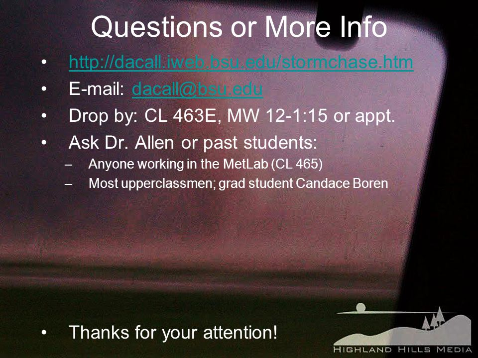Questions or More Info http://dacall.iweb.bsu.edu/stormchase.htm E-mail: dacall@bsu.edudacall@bsu.edu Drop by: CL 463E, MW 12-1:15 or appt.