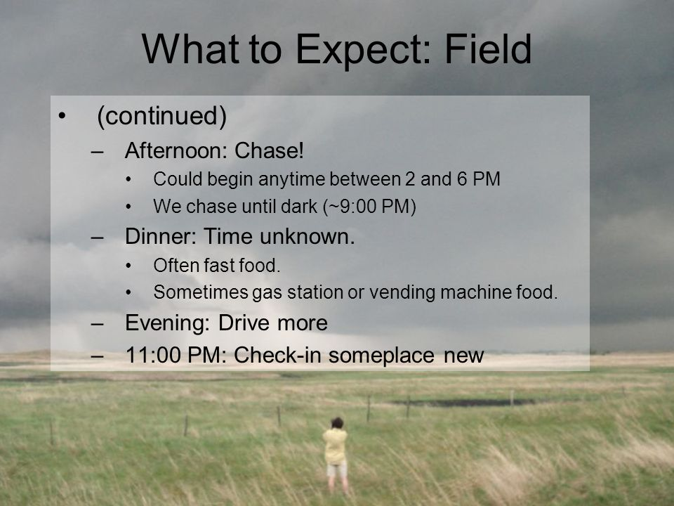What to Expect: Field (continued) –Afternoon: Chase.