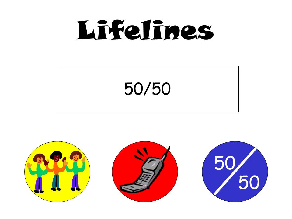 50 Lifelines Ask the AudiencePhone a Friend50/50