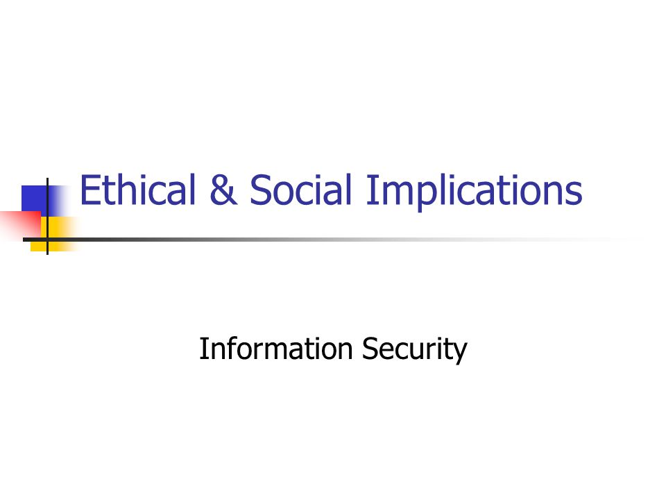 Ethical & Social Implications Information Security