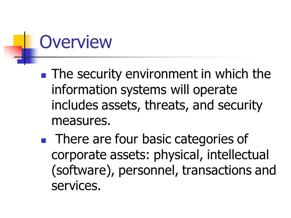 Overview The security environment in which the information systems will operate includes assets, threats, and security measures.