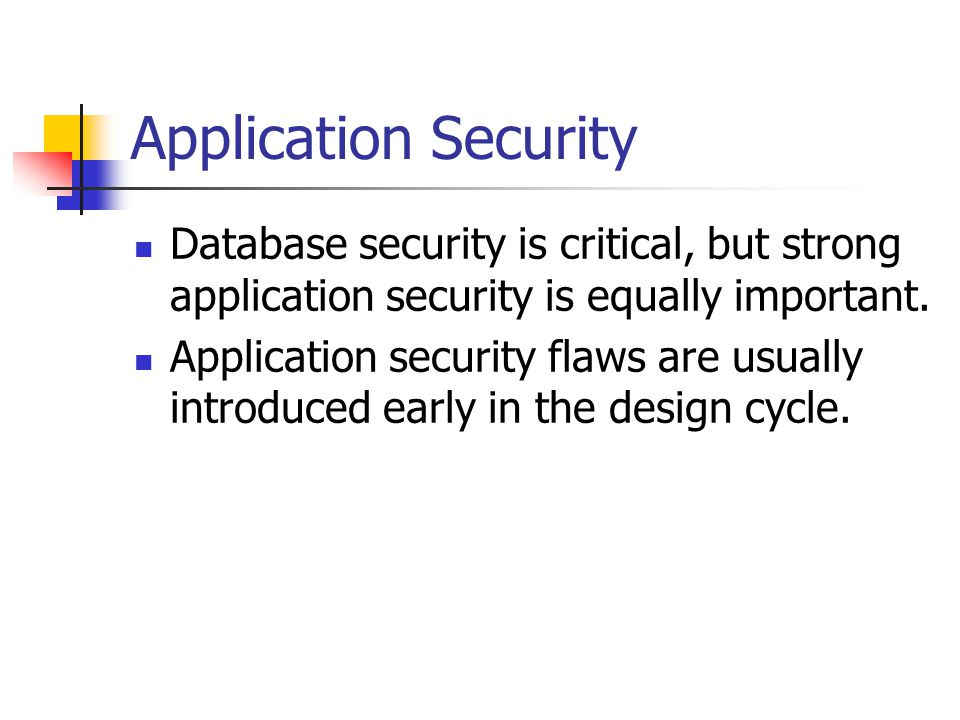 Application Security Database security is critical, but strong application security is equally important.