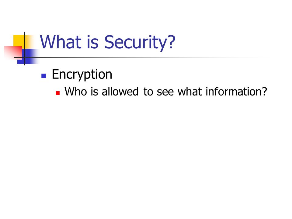 What is Security Encryption Who is allowed to see what information