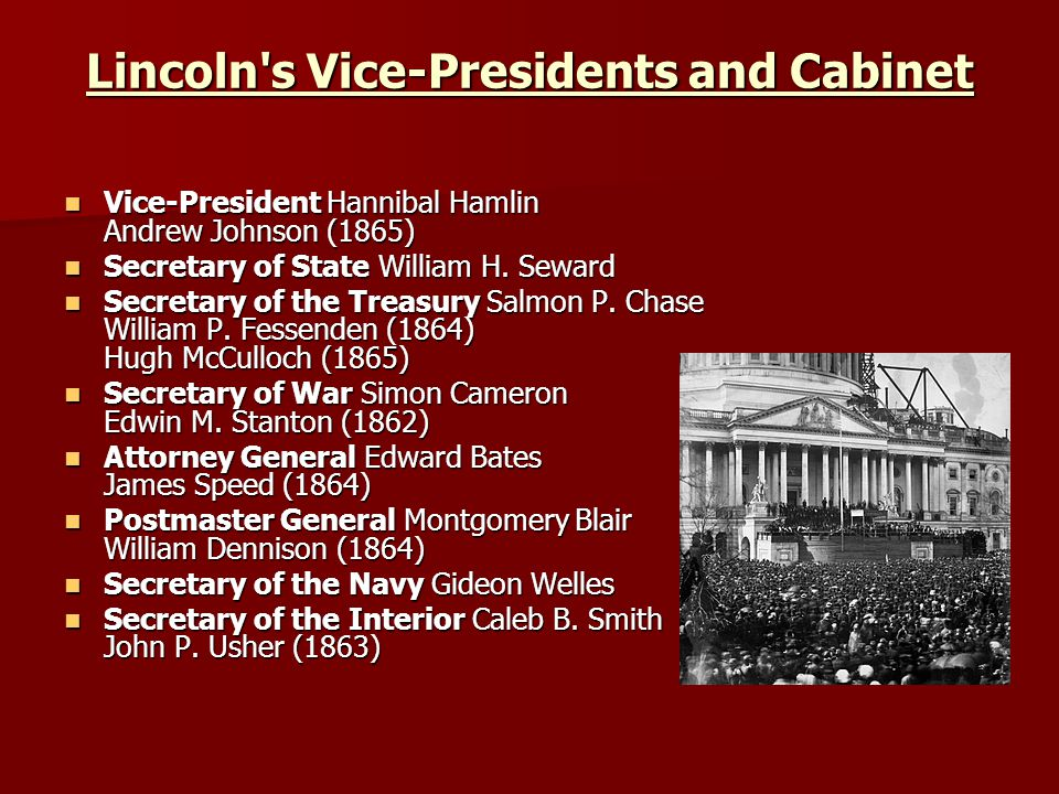 Lincoln s Vice-Presidents and Cabinet Vice-President Hannibal Hamlin Andrew Johnson (1865) Vice-President Hannibal Hamlin Andrew Johnson (1865) Secretary of State William H.