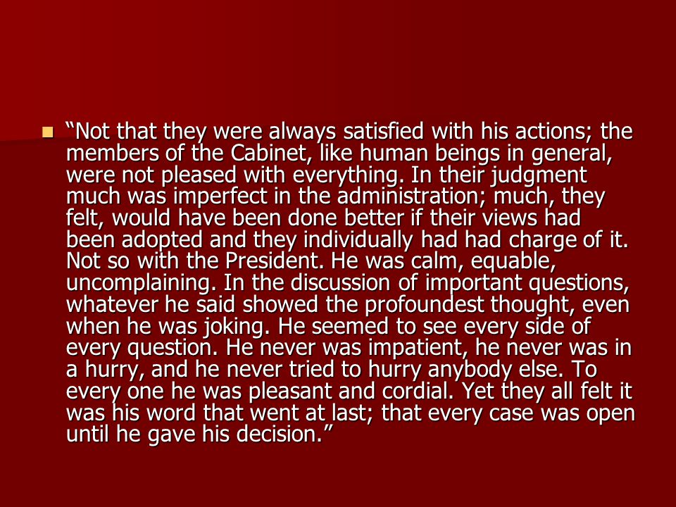 """Not that they were always satisfied with his actions; the members of the Cabinet, like human beings in general, were not pleased with everything. In"