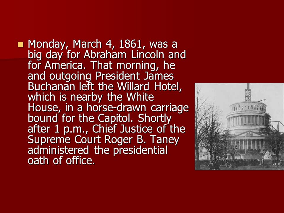 Monday, March 4, 1861, was a big day for Abraham Lincoln and for America. That morning, he and outgoing President James Buchanan left the Willard Hote