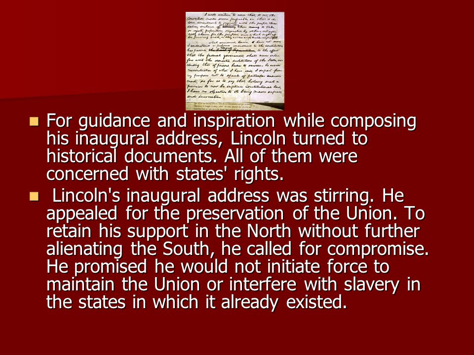 For guidance and inspiration while composing his inaugural address, Lincoln turned to historical documents. All of them were concerned with states' ri