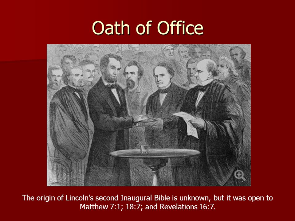 Oath of Office The origin of Lincoln s second Inaugural Bible is unknown, but it was open to Matthew 7:1; 18:7; and Revelations 16:7.