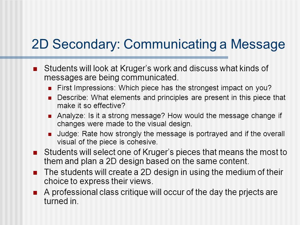 2D Secondary: Communicating a Message Students will look at Kruger's work and discuss what kinds of messages are being communicated.